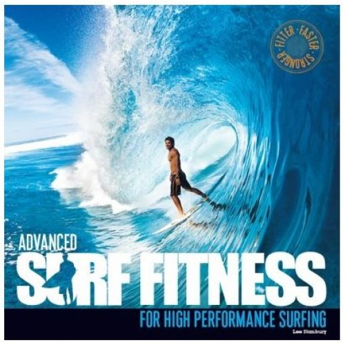 Advanced Surf Fitness: For High Performance Surfing Book by Lee Stanburry